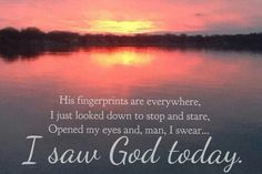 I saw God today