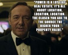 One of the best shows not on television right now is Netflix's House of Cards. The writing and acting on the show is great and they have the best lines. Here are a couple of really epic quotes from the hit show. Best Movie Quotes, Epic Quotes, Great Quotes, Favorite Quotes, Life Quotes, Real Estate Quotes, Real Estate Humor, Frank Underwood Quotes, Cinema Quotes