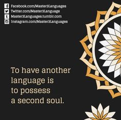 To have another language is to possess a second soul. http://tmblr.co/ZPTyEk1wTTAIl
