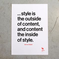 """Poster """"… style is the outside of content, and content the inside of style. – Jean-Luc Godard"""""""