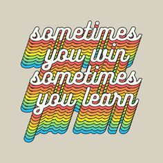 sometimes you win, sometimes you learn. @oozefina #quote #typo #typography