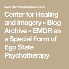 Center for Healing and Imagery  » Blog Archive   » EMDR as a Special Form of Ego State Psychotherapy