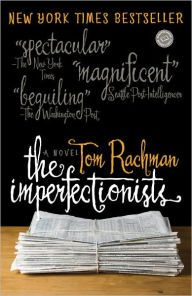 "The Imperfectionists By Tom Rachman - Hailed as ""beguiling"" (The Washington Post) and ""delightfully smart"" (USA Today), this New York Times bestseller follows the quirky, lovable staff of an English-language newspaper in Rome. A wry and vibrant tale perfect for book clubs, with over 6,000 five-star ratings on Goodreads."