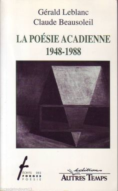 #littérature #poésie : La Poésie Acadienne, 1948-1988 - G. Leblanc et C. Beausoleil. Editions Autres Temps / Les Ecrits des Forges, 05/1996. 126 pp. brochées.