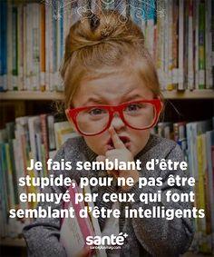 Je fais semblant d'être stupide pour ne pas être ennuyé par ceux qui font semblant d'être intelligents