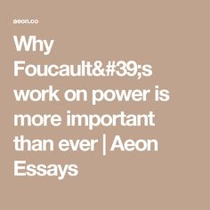 Why Foucault's work on power is more important than ever | Aeon Essays