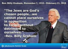 "Billy Graham passed away yesterday, Wednesday ""The Jews are God's chosen people…we cannot place ourselves in opposition to Israel without detriment to ourselves. Billy Graham Family, Pastor Billy Graham, Billy Graham Quotes, Rev Billy Graham, Faith Quotes, Bible Quotes, True Quotes, Franklin Graham, Daily Devotional"
