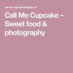 Call Me Cupcake – Sweet food & photography