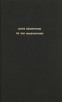 Leave something to the imagination.