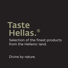 Taste Hellas is a Greek based company that supplies premium food and wine products for consumers and retailers throughout the world. Our passion for tradition and quality as well as the selection of the finest ingredients and flavors provided by the Greek land contribute to the brand's gastronomic success.