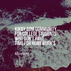 Don't let homeworks take over your life www.kikby.com #studyspo #college #quote