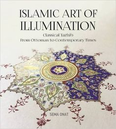 Islamic Art of Illumination: Classical Tazhib from Ottoman to Contemporary Times: Amazon.co.uk: Sema Onat: 9781935295822: Books