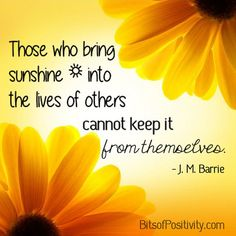 """""""Those Who Bring Sunshine"""" Word Art Freebie """"Those who bring sunshine into the lives of others cannot keep it from themselves. Barrie (Post contains link to Hunger Awareness Month posts along with word art freebie without watermark. Great Quotes, Quotes To Live By, Me Quotes, Inspirational Quotes, Motivational Quotes, Random Quotes, Friend Quotes, Crush Quotes, Daily Quotes"""