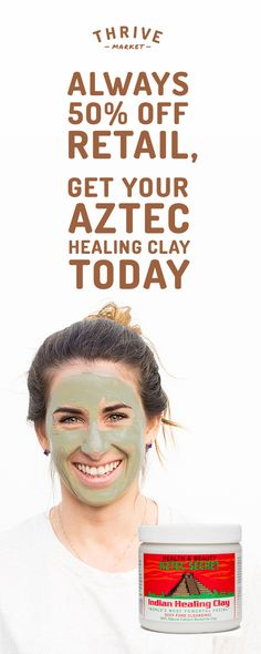 Thrive Market sells the healthiest products at a discount. Aztec Clay is a bestseller because it sucks dirt out of your pores.