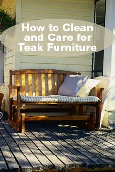 Teak Furniture Care And Maintenance | Furniture Care, Teak Furniture And  Teak