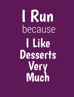 I Run because I Love Desserts very much