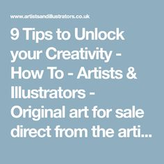 9 Tips to Unlock your Creativity - How To - Artists & Illustrators - Original art for sale direct from the artist