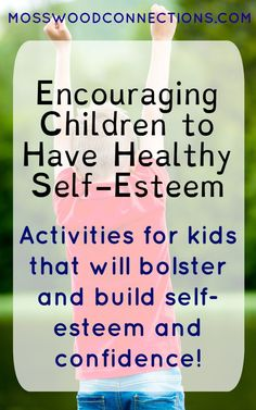 Encouraging Children to Have Healthy Self-Esteem; Activities for kids that will bolster and build self-esteem and confidence.