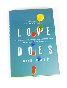 Love Does by Bob Goff - Discover a secretly incredible life in an ordinary world