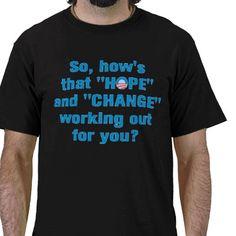 "Anti Obama ""Hope"" and ""Change"" Tshirt from http://www.zazzle.com/hope+tshirts"