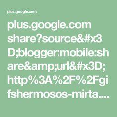 plus.google.com share?source=blogger:mobile:share&url=http%3A%2F%2Fgifshermosos-mirta.blogspot.com%2F2016%2F03%2Fflores-ancontradas-en-la-web.html