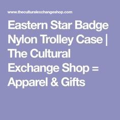 Eastern Star Badge Nylon Trolley Case | The Cultural Exchange Shop = Apparel & Gifts
