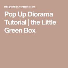 Pop Up Diorama Tutorial | the Little Green Box