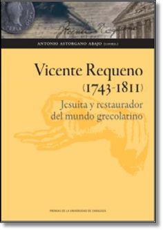 Astorgano Abajo, AntonioTítulo:Vicente Requeno (1743-1811): Jesuita y restaurador del mundo grecolatino. Editorial:Zaragoza : Universidad, 2012. http://absysnet.bbtk.ull.es/cgi-bin/abnetopac?TITN=511556