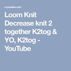 Loom Knit Decrease knit 2 together K2tog & YO, K2tog - YouTube
