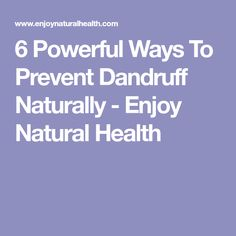 6 Powerful Ways To Prevent Dandruff Naturally - Enjoy Natural Health