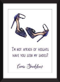 """Carrie Bradshaw (Sex and the City) Afraid of Heights Shoes Quote A3/A4/A5/5 x 7""""/8 x 10"""" /11 x 14"""" Print,. This unframed print celebrates the iconic Carrie Bradshaw and her legendary attitude to shoes. Perfect for your bedroom or if you're lucky enough....your dressing room This would be the perfect gift for the fashionista in your life. Please note that the frame is not included and is for illustrative purposes only. Print comes in six measurements 5 x 7 inches 8 x 10 inches A5 (5.8…"""