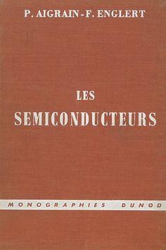Les Semiconducteurs / par P. Aigrain, F. Englert