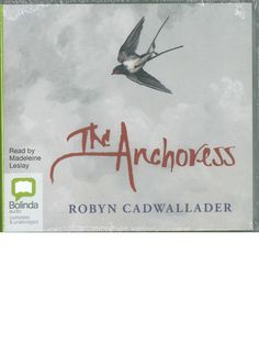 Robyn Cadwallader's 'The Anchoress' Audio edition from Bolinda.