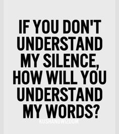 if you don't understand my silence..