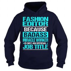 FASHION EDITOR Because BADASS Miracle Worker Isn't An Official Job Title T Shirts, Hoodie Sweatshirts