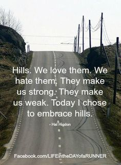 I embrace the uphill because they are followed by the reward of a downhill.