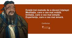 """""""Există trei metode de a deveni înțelept: Meditația, care e cea mai nobilă.Imitația, care e cea mai simplă. Experiența, care e cea mai amară."""" Confucius True Words, Wisdom, Messages, Memes, Alba, Quotes, Theater, Buddha, Search"""