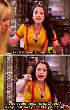 Fine doesn't mean fine. The scale goes great, good, okay, not okay, I hate you, fine.