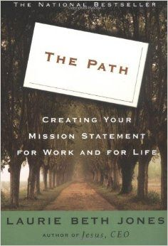 Amazon.com: The Path: Creating Your Mission Statement for Work and for Life (9780786882410): Laurie Beth Jones: Books