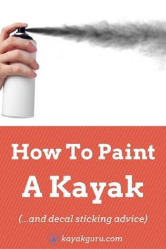 How To Paint A Kayak - and decals sticking. Should you use a brush, or a spray can? Also, how do you stick decals onto a kayak or canoe? Find out  here