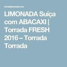 LIMONADA Suíça com ABACAXI   Torrada FRESH 2016 – Torrada Torrada