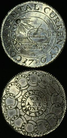 1776 Continental Dollar. Sometime in July 1776, most probably in New York City, a distinctive new coinage, known to numismatists as the Continental Dollar, was struck in silver, brass and pewter. More than 60 survive today, of which the larger number are pewter.  The coin's distinctively American designs are attributed to philosopher, almanac writer and statesman Benjamin Franklin.