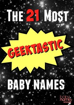 The 21 most utterly geektastic baby names - ranging from Star Wars, Game of Thrones, and more! #babynames
