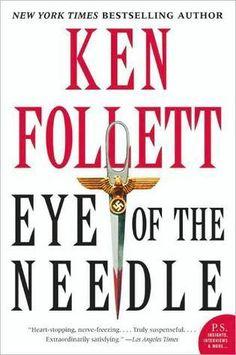 Eye of the Needle  My first war/spy/mystery book. I read it w/ trepidation & fell in love w/ it!