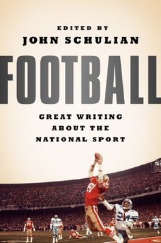 Football: Great Writing About the National Sport: A Special Publication of The Library of America by Various et al., http://www.amazon.com/dp/159853307X/ref=cm_sw_r_pi_dp_4yqCvb1TPFJVN