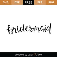 *** FREE SVG CUT FILE for Cricut, Silhouette and more *** Bridesmaid