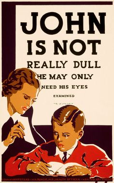 "Works Progress Administration poster sponsored by the Town of Hempstead (W.H. Runcie, M.D., health officer) recommending eye examinations for children having difficulty learning, showing a woman holding an eye chart(?) in front of a boy reading a book. The eye chart in the back reads ""John is not really dull, he may only need his eyes examined."" Silkscreen poster on board for the WPA Federal Art Project, New York City, 1936 or 1937 Town of Hempstead WPA poster"