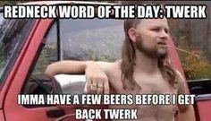 Wennell -- here's one definition the Oxford Dictionary doesn't have Redneck Word Of The Day: Twerk My Buddy, Word Of The Day, Shtf, Way Of Life, Real Life, Best Funny Pictures, That Way, Maryland, I Laughed