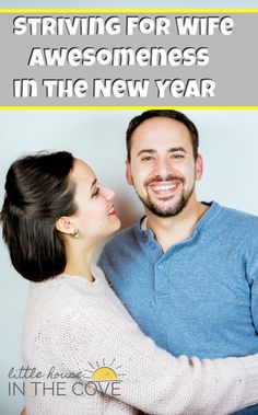 Striving for wife awesomeness in the New Year doesn't have to be difficult.But, it will take dedication and time. Here are some tips and resources to help.