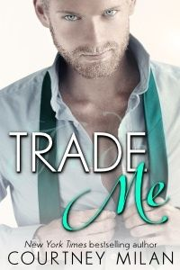 Trade Me by Courtney Milan  I received copy of this book for an honest review.  I enjoy reading Courtney Milan books.  My Kindle and Nook collections are filled with a number of her historical romances.  Never have I read any of her contemporary romances though.  Therefore I was thrilled to read this one.  Ms. Milan did not disappoint me.  She brought the hot and sexy love story that I was expecting.